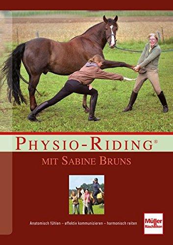 Physio-Riding mit Sabine Bruns: Anatomisch fühlen - effektiv kommunizieren - harmonisch reiten