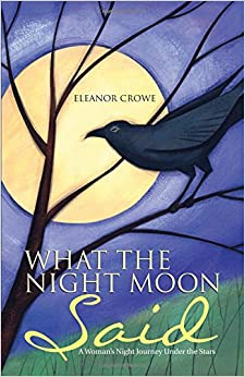 What The Night Moon Said: A Woman's Night Journey Under the Stars