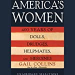 America's Women: 400 Years of Dolls, Drudges, Helpmates, and Heroines (Unabridged Selections) | Gail Collins