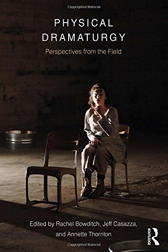 Physical Dramaturgy: Perspectives from the Field