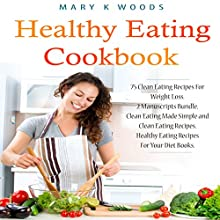 Healthy Eating Cookbook: 75 Clean Eating Recipes for Weight Loss: 2 Manuscripts Bundle, Clean Eating Made Simple and Clean Eating Recipes. Healthy Eating Recipes for Your Diet Books Audiobook by Mary K. Woods Narrated by David Van Der Molen
