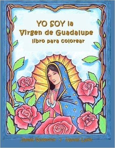 Yo Soy La Virgen De Guadalupe Un Libro Para Colorear James