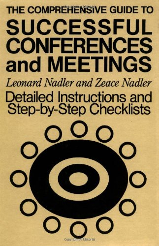 The Comprehensive Guide to Successful Conferences and Meetings: Detailed Instructions and Step-by-Step Checklists