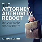 The Attorney Authority Reboot: How, in 6 months, Attorney Geller Added $74k in New Clients, and Boosted His AVVO Rating to 10.0, Using One Simple Strategy | Richard Jacobs