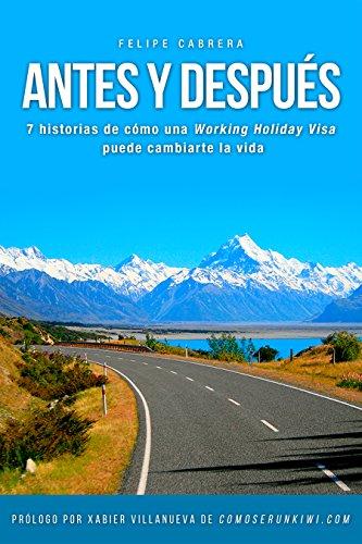 F.R.E.E Antes y Después: 7 historias de cómo una Working Holiday Visa puede cambiarte la vida (Spanish Edi D.O.C