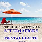 Top 111 Super Powerful Affirmations for Mental Health | Thomas Lee