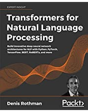 Transformers for Natural Language Processing: Build innovative deep neural network architectures for NLP with Python, PyTorch, TensorFlow, BERT, RoBERTa, and more