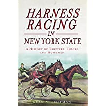 Harness Racing in New York State: A History of Trotters, Tracks and Horsemen (Sports)