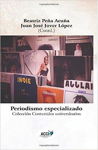 Periodismo especializado - Specialized journalism Contenidos universitarios: Amazon.es: Beatriz Peña Acuña, Juan José Jover López, Mato Brautovic, ...