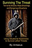 Surviving The Threat: Terrorist Attacks, Mass Shootings, and Dangerous Situations (Prepared Citizen Book 2)