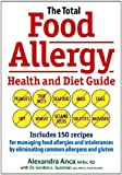 The Total Food Allergy Health and Diet Guide, Alexandra Anca, 0778804208