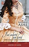 Trois soeurs et un prince, tome 2 : J'ai adoré un lord par Ashe