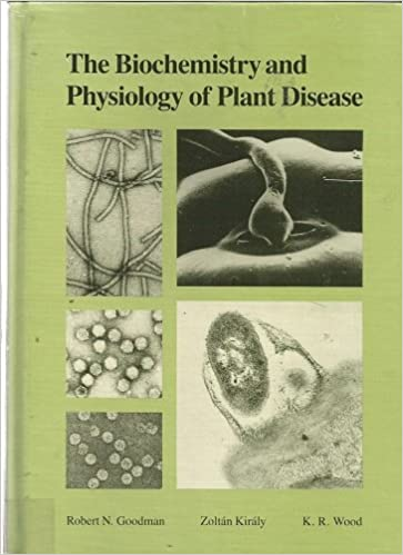 The Biochemistry and Physiology of Plant Disease: Robert N