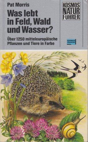 Was lebt in Feld, Wald und Wasser? Über 1250 mitteleuropäische Pflanzen und Tiere in Farbe (Kosmos Naturführer)