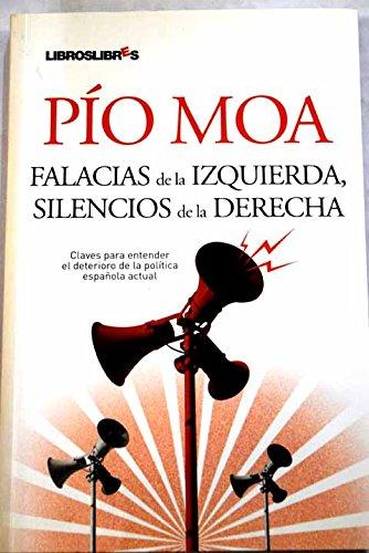 FALACIAS DE LA IZQUIERDA, SILENCIOS DE LA DERECHA. Claves para entender el deterioro de la politica actual.: Amazon.es: Moa, Pio-: Libros