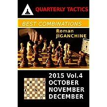 Best Combinations of 2015: October, November, December (Quarterly Chess Tactics Book 4)