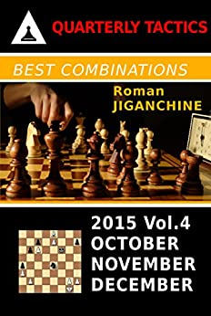 Best Combinations of 2015: October, November, December (Quarterly Chess Tactics Book 4) by [Jiganchine, Roman]