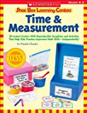 Shoe Box Learning Centers: Time and Measurement, Pamela Chanko, 0545468736