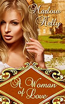 A Woman of Love (Honour, Love, and Courage Series) by [Kelly, Marlow]