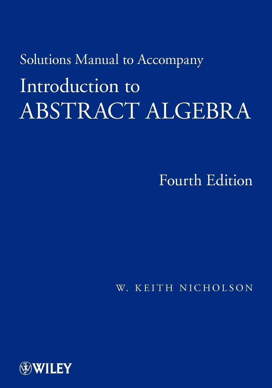 Solutions Manual to accompany Introduction to Abstract Algebra, 4e:  Amazon.co.uk: W. Keith Nicholson: 9781118288153: Books