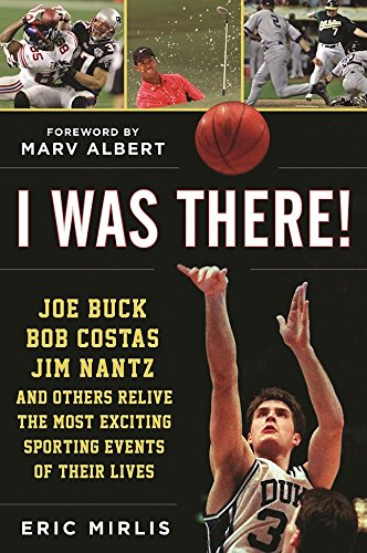 I Was There!: Joe Buck, Bob Costas, Jim Nantz, and Others Relive the Most Exciting Sporting Events of Their - Events Pacific Sports