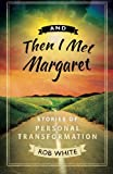 And Then I Met Margaret, Rob White, 0980229960