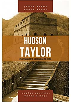 Hudson Taylor Série hérois cristãos ontem & hoje