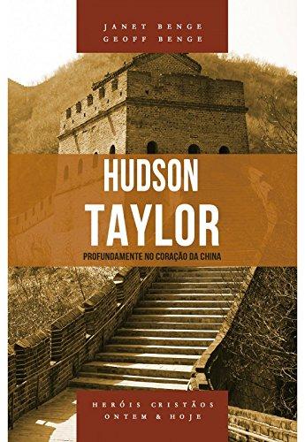Hudson Taylor. Profundamente no Coração da China - Série Heróis Cristãos Ontem & Hoje
