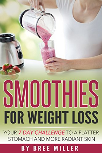 51JAfamvtNL - Smoothies For Weight Loss: Your 7 Day Challenge To A Flatter Stomach And Glowing Skin: Weight Loss, Radiant Skin, Health, Smoothies, Detox, Anti Aging, Fitness