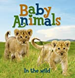 Baby Animals in the Wild, Kingfisher Editors, 0753464608