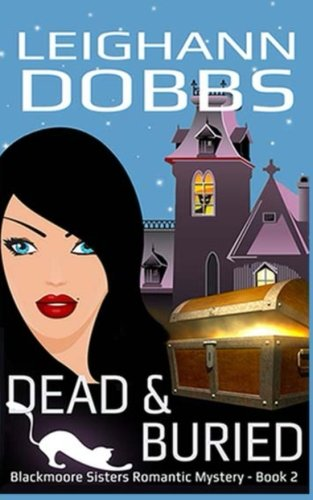 Dead and Buried (Blackmoore Sisters Cozy Mystery Series) (Volume 2)