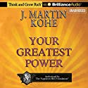 Your Greatest Power Audiobook by J. Martin Kohe Narrated by Christopher Lane
