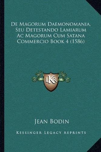 Download De Magorum Daemonomania, Seu Detestando Lamiarum Ac Magorum Cum Satana Commercio Book 4 (1586) (Latin Edition) pdf