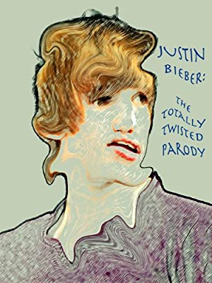 Justin Bieber: The Totally Twisted Parody (Totally Twisted Pop Parodies)