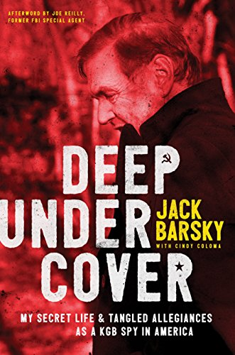Deep Undercover: My Secret Life and Tangled Allegiances as a KGB Spy in America, by Jack Barsky