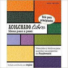 ACOLCHADO LIBRE IDEAS PASO A PASO: Amazon.es: ANNA ORDUÑA, ALTERNATIVAS PUBLICITARIAS S.L.: Libros