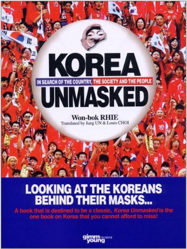 Korea Unmasked: In Search of the Country, the Society and the People, Won-bok RHIE