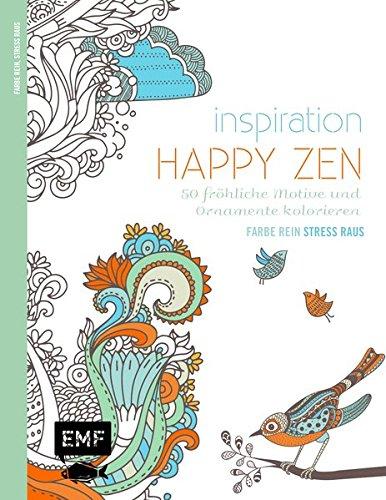 Inspiration Happy Zen: 50 fröhliche Motive und Ornamente kolorieren (Farbe rein – Stress raus)