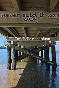 Never Said It Was Easy (a different perspective series Book 2) by [richardson, michelle]