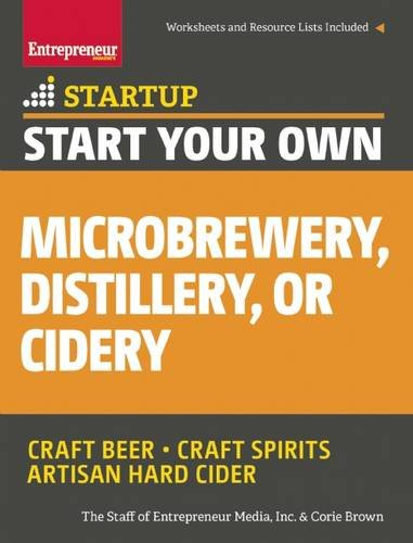 Start Your Own Microbrewery Distillery Or Cidery Your Step By Step Guide To Success Startup Series Epub