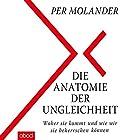 Die Anatomie der Ungleichheit: Woher sie kommt und wie wir sie beherrschen können Hörbuch von Per Molander Gesprochen von: Matthias Lühn
