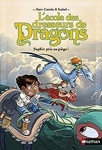 L'école des dresseurs de dragons, tome 1 : Saphir pris au piège ! par Cantin