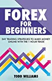FOREX: Forex For Beginners (Day Trading Strategies To Make Money Online With The 1 Hour Trade) (How To Make Money In Stocks)