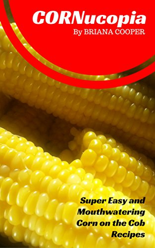 CORNucopia: Super Easy and Mouthwatering Corn on the Cob Recipes