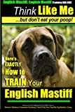 English Mastiff, English Mastiff Training AAA AKC |  Think Like ME, But Don't Eat Your Poop!: Here's EXACTLY How To TRAIN Your English Mastiff (Volume 1)