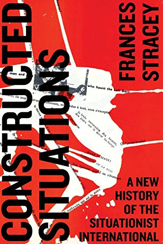 Constructed Situations: A New History of the Situationist International (Marxism and ()
