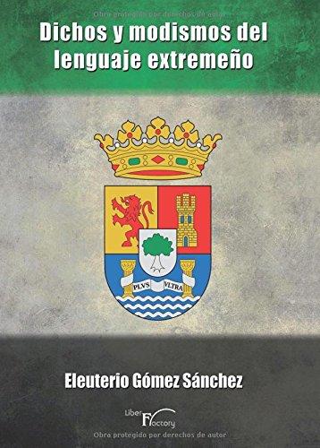 Descargar Libro Dichos Y Modismos Del Lenguaje Extremeño Eleuterio Gómez Sánchez