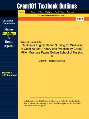 Outlines & Highlights for Nursing for Wellness in Older Adults: Theory and Practice by Carol A Miller, Frances Payne