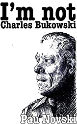 I'm not Charles Bukowski