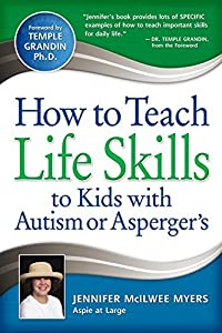 How to Teach Life Skills to Kids with Autism or Asperger's by Jennifer McIlwee Myers (2010-10-29)